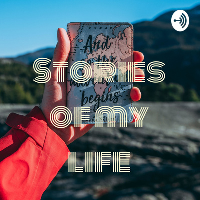 Stories of my Life- A podcast